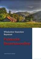 Wladyslaw Stanislaw Reymont: Polnische Bauernnovellen