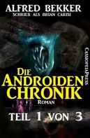 Alfred Bekker: Die Androiden-Chronik Teil 1 von 3