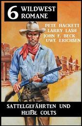 Sattelgefährten und heiße Colts: 6 Wildwestromane