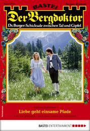 Der Bergdoktor 2041 - Heimatroman - Liebe geht einsame Pfade