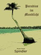 Anna-Irene Spindler: Paradies im Mondlicht