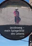 Lucia Falk: Jacobsweg - Spiegelbild meines Lebens