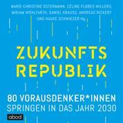 Zukunftsrepublik - 80 Vorausdenker*innen springen in das Jahr 2030