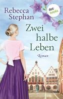Rebecca Stephan: Zwei halbe Leben