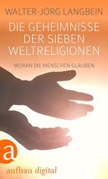 Die Geheimnisse der sieben Weltreligionen - Woran die Menschen glauben