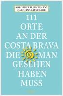 Dorothee Fleischmann: 111 Orte an der Costa Brava, die man gesehen haben muss ★★★★
