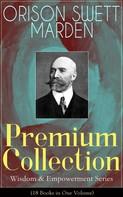 Orison Swett Marden: ORISON SWETT MARDEN Premium Collection - Wisdom & Empowerment Series (18 Books in One Volume)