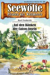 Seewölfe - Piraten der Weltmeere 489 - Auf den Bänken der Caicos-Inseln