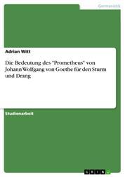 """Die Bedeutung des """"Prometheus"""" von Johann Wolfgang von Goethe für den Sturm und Drang"""
