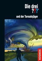 Christoph Dittert: Die drei ??? und der Tornadojäger (drei Fragezeichen)