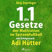 Die 11 Gesetze der Motivation im Spitzenfußball - mit Erfolgscoach Adi Hütter (Ungekürzt)