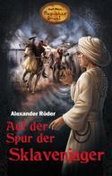 Alexander Röder: Auf der Spur der Sklavenjäger