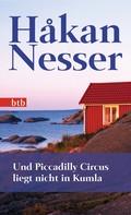 Håkan Nesser: Und Piccadilly Circus liegt nicht in Kumla ★★★★