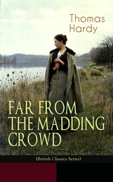 FAR FROM THE MADDING CROWD (British Classics Series) - Historical Romance Novel