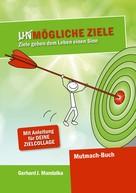Gerhard J. Mandalka: UnMögliche Ziele