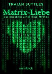 Matrix-Liebe - Zur Rückkehr eines Kino-Mythos