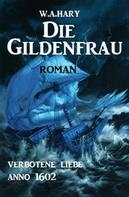 W. A. Hary: Die Gildenfrau: Verbotene Liebe Anno 1602