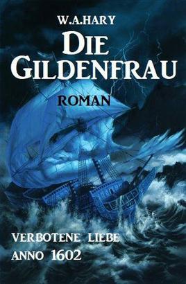 Die Gildenfrau: Verbotene Liebe Anno 1602