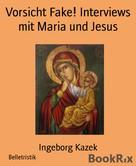 Ingeborg Kazek: Vorsicht Fake! Interviews mit Maria und Jesus