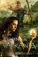Gerd Hoffmann: Die Heldin von Valkania