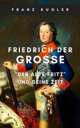 """Friedrich der Große - """"Der Alte Fritz"""" und seine Zeit"""