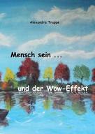 Alexandra Truppe: Mensch sein ... und der Wow-Effekt