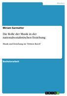 Miriam Garmatter: Die Rolle der Musik in der nationalsozialistischen Erziehung