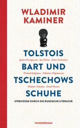 Tolstois Bart und Tschechows Schuhe - Streifzüge durch die russische Literatur