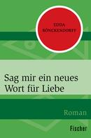 Edda Rönckendorff: Sag mir ein neues Wort für Liebe ★★★★★
