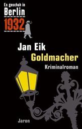 Goldmacher - Kappes 12. Fall. Kriminalroman (Es geschah in Berlin 1932)
