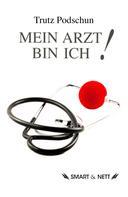 Trutz Podschun: Mein Arzt bin Ich!