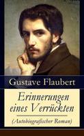 Gustave Flaubert: Erinnerungen eines Verrückten (Autobiografischer Roman)