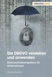 Die DSGVO verstehen und anwenden - Datenschutzkompetenz für Unternehmen