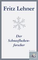 Fritz Lehner: Der Schneeflockenforscher