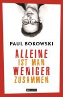 Paul Bokowski: Alleine ist man weniger zusammen ★★★★
