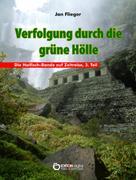 Jan Flieger: Verfolgung durch die grüne Hölle