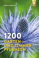 Martin Haberer: 1200 Garten- und Zimmerpflanzen