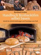 Bernhard Gruber: Handbuch Brotbacköfen selber bauen