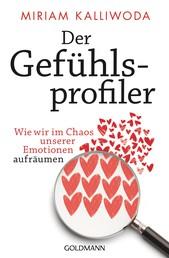 Der Gefühlsprofiler - Wie wir im Chaos unserer Emotionen aufräumen