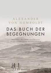 Das Buch der Begegnungen - Menschen – Kulturen – Geschichten aus den Amerikanischen Reisetagebüchern