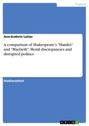 "A comparison of Shakespeare's ""Hamlet"" and ""Macbeth"". Moral discrepancies and disrupted politics"