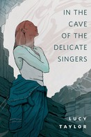 Lucy Taylor: In the Cave of the Delicate Singers