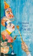 Hermann Peter Piwitt: Ein unversöhnlich sanftes Ende ★★★