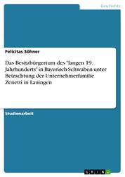 """Das Besitzbürgertum des """"langen 19. Jahrhunderts"""" in Bayerisch-Schwaben unter Betrachtung der Unternehmerfamilie Zenetti in Lauingen"""