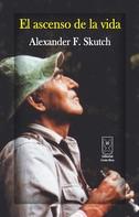 Alexander Skutch: El ascenso de la vida