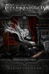 Die Totenbändiger - Band 9: Geminus Obscurus