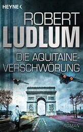 Die Aquitaine-Verschwörung - Roman