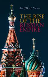 The Rise of the Russian Empire - From the Foundation of Kievian Russia to the Rise of the Romanov Dynasty