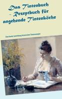 Till Müller: Das Tintenbuch - Rezeptbuch für angehende Tintenköche