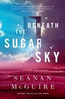 Seanan McGuire: Beneath the Sugar Sky ★★★★